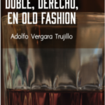 Doble, derecho, en Old Fashion, de Adolfo Vergara Trujillo